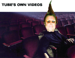 TUBE'S OWN VIDEOS